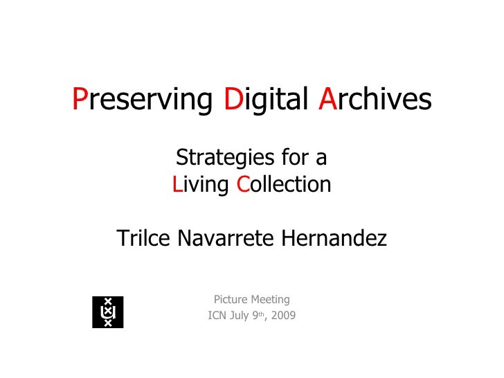 P reserving  D igital  A rchives Strategies for a L iving  C ollection Trilce Navarrete Hernandez Picture Meeting ICN July...