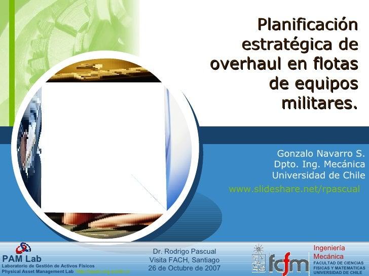 Planificación estratégica de overhaul en flotas de equipos militares. Gonzalo Navarro S. Dpto. Ing. Mecánica Universidad d...