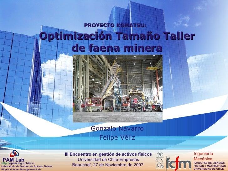 PROYECTO KOMATSU:   Optimización Tamaño Taller de faena minera Gonzalo Navarro Felipe Véliz