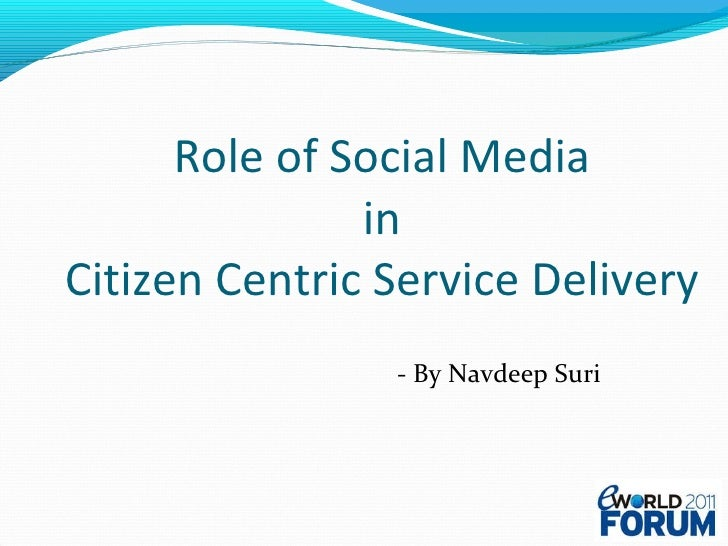 Role of Social Media  in  Citizen Centric Service Delivery - By Navdeep Suri