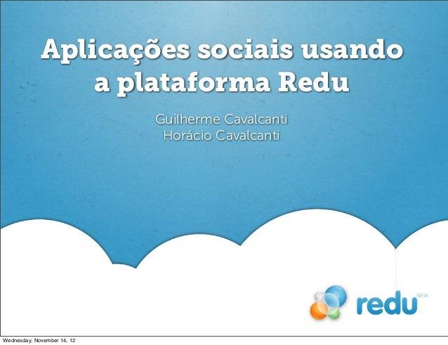 Aplicações sociais usando                 a plataforma Redu                             Guilherme Cavalcanti              ...
