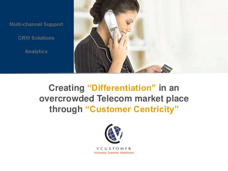 """Creating """"Differentiation"""" in anovercrowded Telecom market place  through """"Customer Centricity"""""""