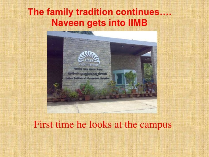The family tradition continues….<br />Naveen gets into IIMB<br />First time he looks at the campus<br />