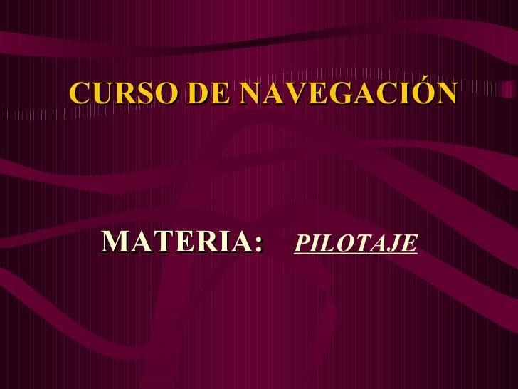 CURSO DE NAVEGACIÓN MATERIA:  PILOTAJE