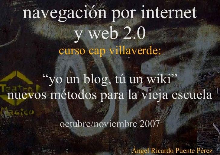 """navegación por internet y web 2.0 curso cap villaverde: """" yo un blog, tú un wiki"""" nuevos métodos para la vieja escuela oct..."""