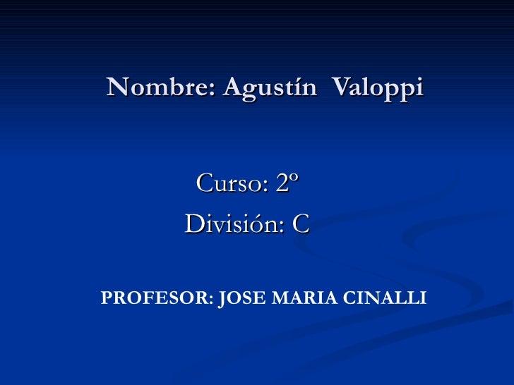 Nombre: Agustín Valoppi        Curso: 2º       División: CPROFESOR: JOSE MARIA CINALLI