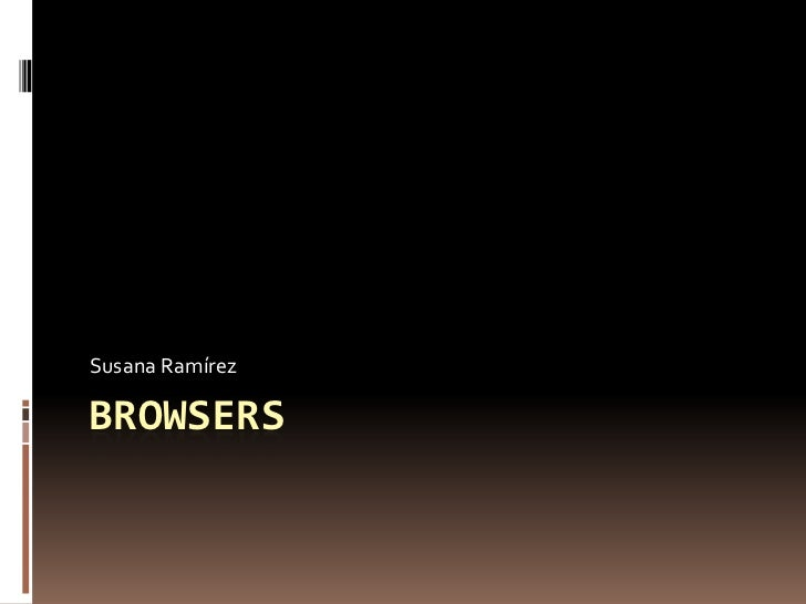 Browsers<br />Susana Ramírez <br />