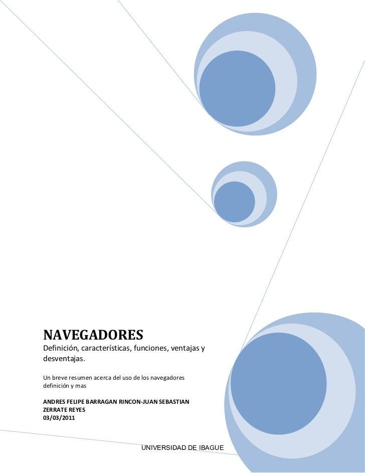 NAVEGADORESDefinición, características, funciones, ventajas ydesventajas.Un breve resumen acerca del uso de los navegadore...