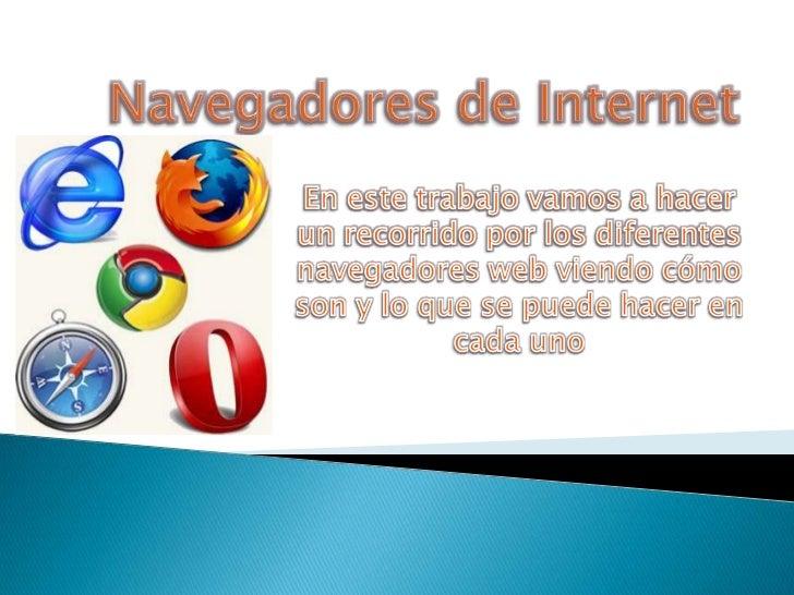 Navegadores de Internet<br />En este trabajo vamos a hacer un recorrido por los diferentes navegadores web viendo cómo son...