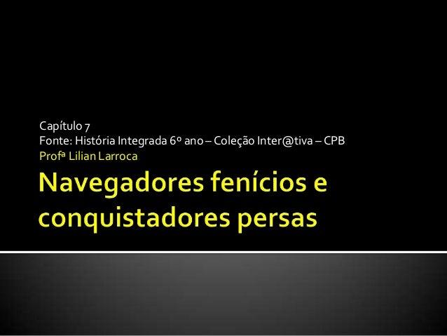 Capítulo 7Fonte: História Integrada 6º ano – Coleção Inter@tiva – CPBProfª Lilian Larroca