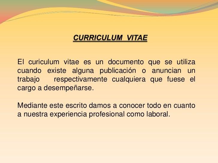 CURRICULUM  VITAE<br />El curiculum vitae es un documento que se utiliza cuando existe alguna publicación o anuncian un tr...