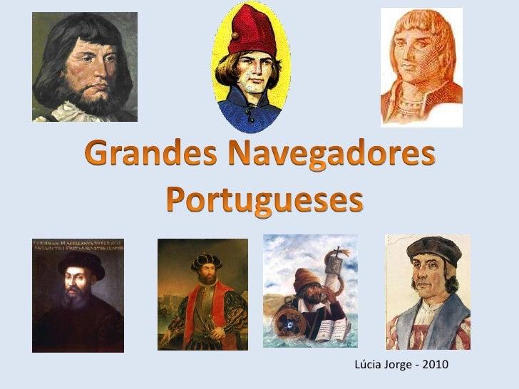 Grandes Navegadores<br /> Portugueses<br />Lúcia Jorge - 2010<br />