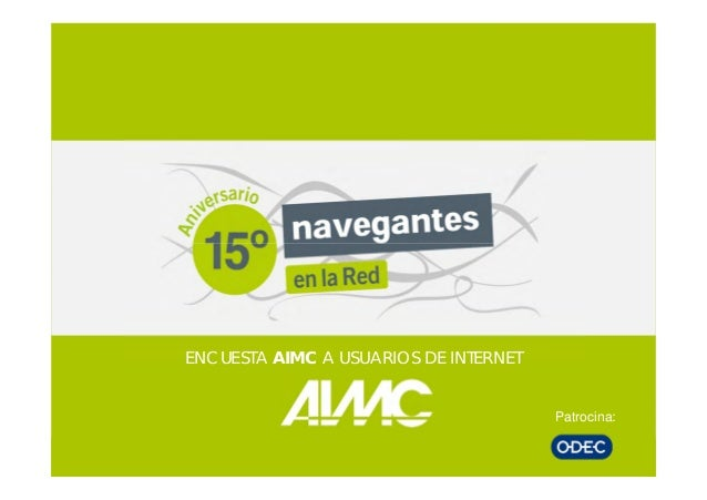ENCUESTA AIMC A USUARIOS DE INTERNET                                       Patrocina:
