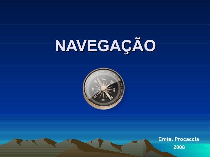 NAVEGAÇÃO 2008 Cmte. Procaccia 2008