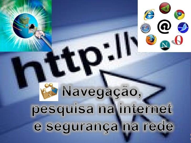 Navegação, pesquisa na internet e segurança na rede