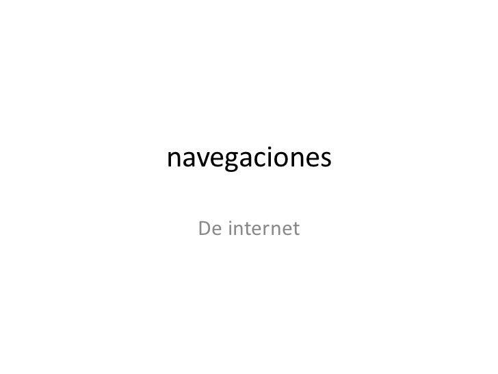 navegaciones<br />De internet<br />