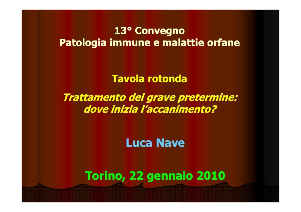 13° Convegno            13° Patologia immune e malattie orfane            Tavola rotonda Trattamento del grave pretermine:...