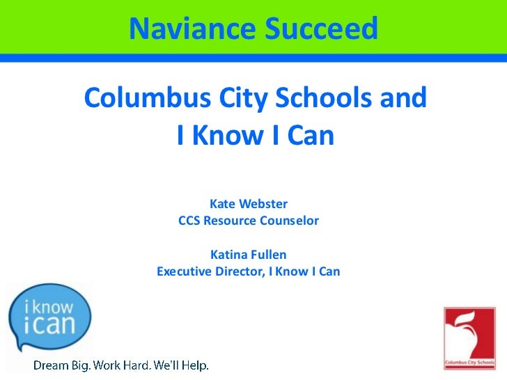 Naviance Succeed: Columbus City Schools and    I Know I Can