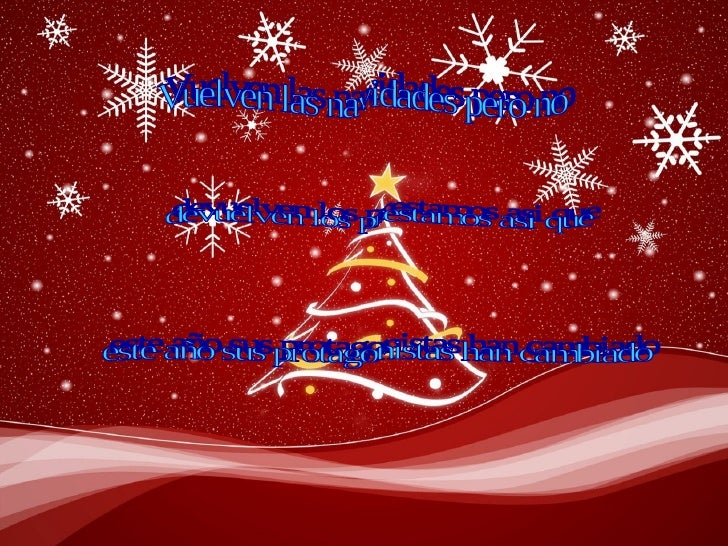 Vuelven las navidades pero no  devuelven los prestamos asi que  este año sus protagonistas han cambiado
