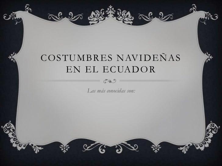 COSTUMBRES NAVIDEÑAS    EN EL ECUADOR      Las más conocidas son: