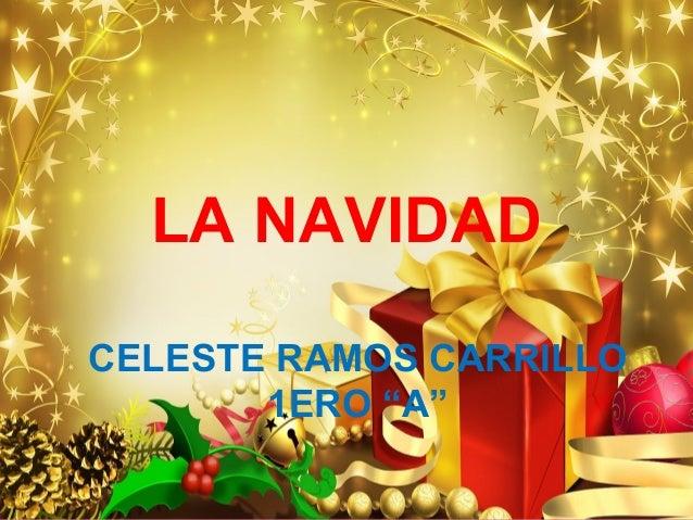 "LA NAVIDAD CELESTE RAMOS CARRILLO 1ERO ""A"""
