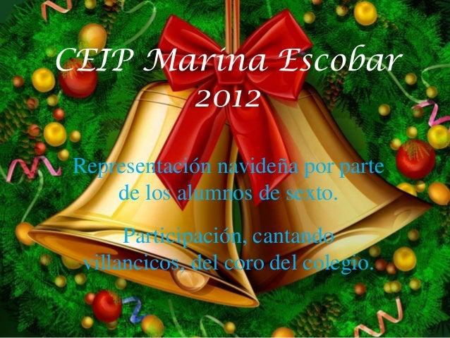 CEIP Marina Escobar       2012 Representación navideña por parte     de los alumnos de sexto.       Participación, cantand...