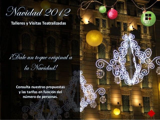 Navidad 2012 Talleres y Visitas Teatralizadas¡Dale un toque original a    la Navidad!   Consulta nuestras propuestas    y ...