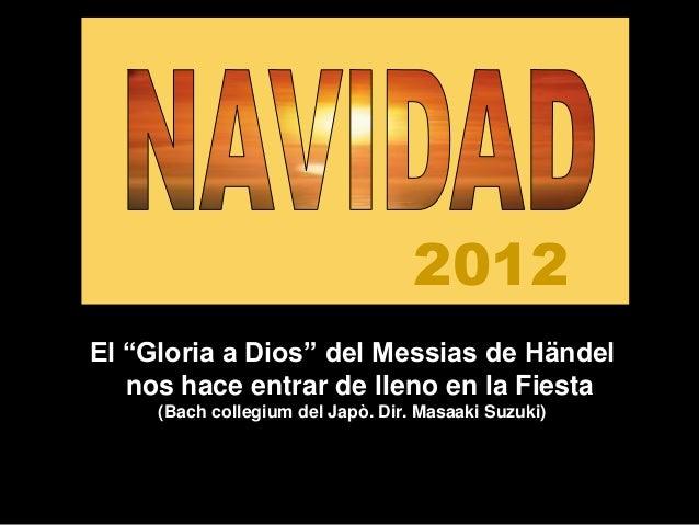 """2012El """"Gloria a Dios"""" del Messias de Händel   nos hace entrar de lleno en la Fiesta     (Bach collegium del Japò. Dir. Ma..."""