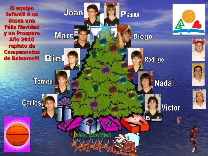 El equipo Infantil A os desea una Féliz Navidad y un Prospero Año 2010 repleto de Campeonatos de Baleares!!! Joan Marc Tom...