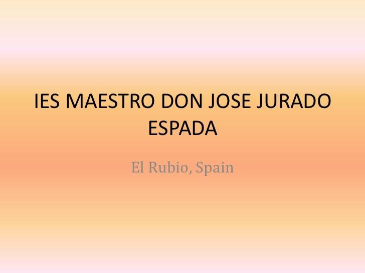 IES MAESTRO DON JOSE JURADO          ESPADA        El Rubio, Spain