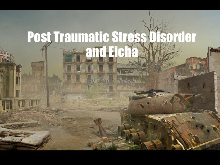 Post Traumatic Stress Disorder and Eicha By Zack Ness