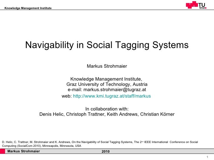 Navigability in Social Tagging Systems Markus Strohmaier Knowledge Management Institute,  Graz University of Technology, A...