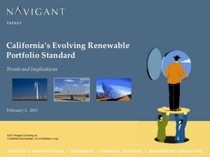 California's Evolving RenewablePortfolio StandardTrends and ImplicationsFebruary 3, 2011©2011 Navigant Consulting, Inc.Con...