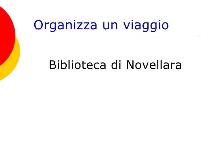 Organizza un viaggio <ul><li>Biblioteca di Novellara </li></ul>