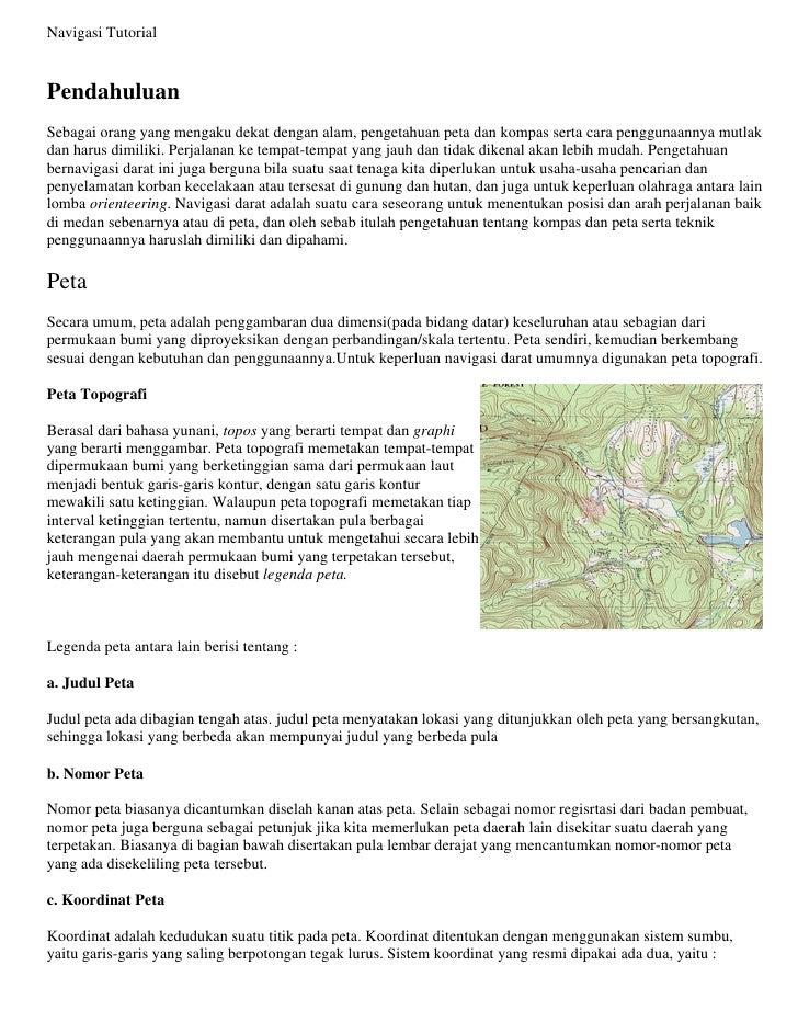 Navigasi Tutorial   Pendahuluan Sebagai orang yang mengaku dekat dengan alam, pengetahuan peta dan kompas serta cara pengg...