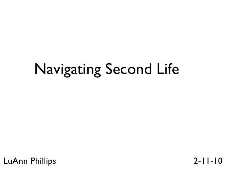 Navigating Second Life LuAnn Phillips 2-11-10