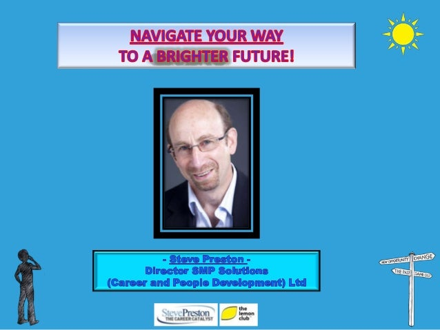 NAVIGATE YOUR WAY TO A BRIGHTER FUTURE WITH STEVE PRESTON, THE CAREER CATALYST