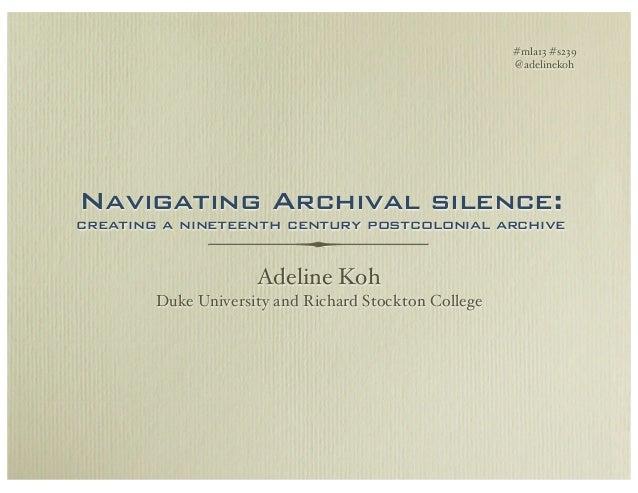 #mla13 #s239                                                       @adelinekohNavigating Archival silence:creating a ninet...