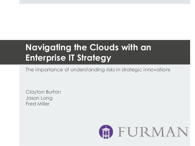 Navigating the Clouds with anEnterprise IT StrategyThe importance of understanding risks in strategic innovationsClayton B...
