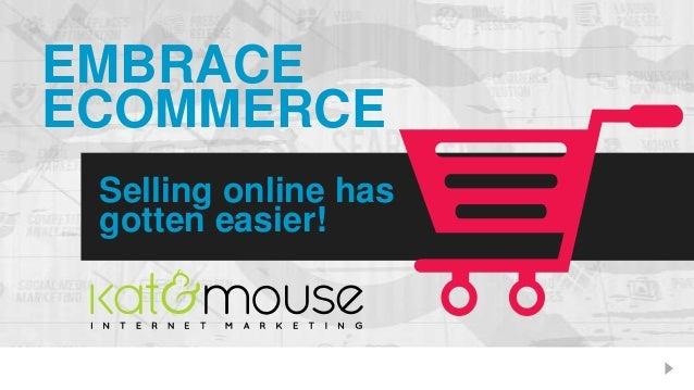 EMBRACE ECOMMERCE Selling online has gotten easier!