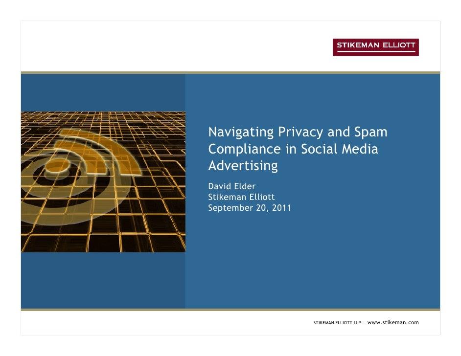 Navigating Privacy and SpamCompliance in Social MediaAdvertisingDavid ElderStikeman ElliottSeptember 20, 2011             ...
