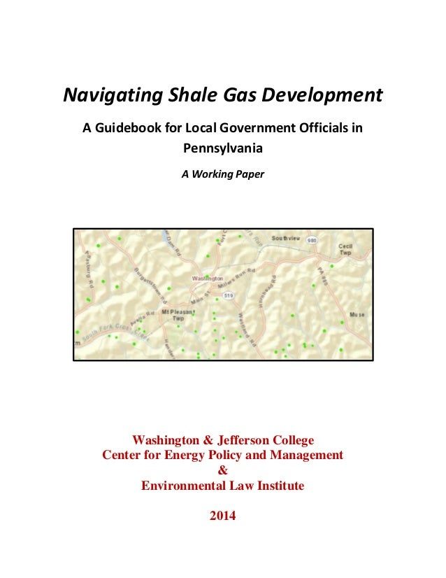 Navigating Shale Gas Development A Guidebook for Local Government Officials in Pennsylvania A Working Paper Washington & J...