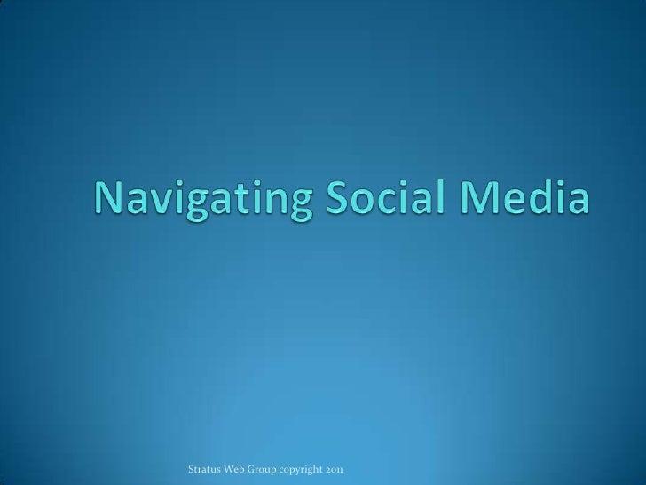 Navigating Social Media<br />Stratus Web Group copyright 2011<br />
