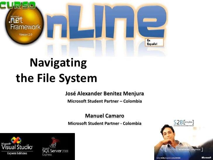 Navigating the File System          José Alexander Benitez Menjura          Microsoft Student Partner – Colombia          ...