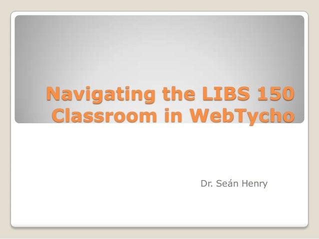 Navigating The LIBS 150 Classroom in WebTycho