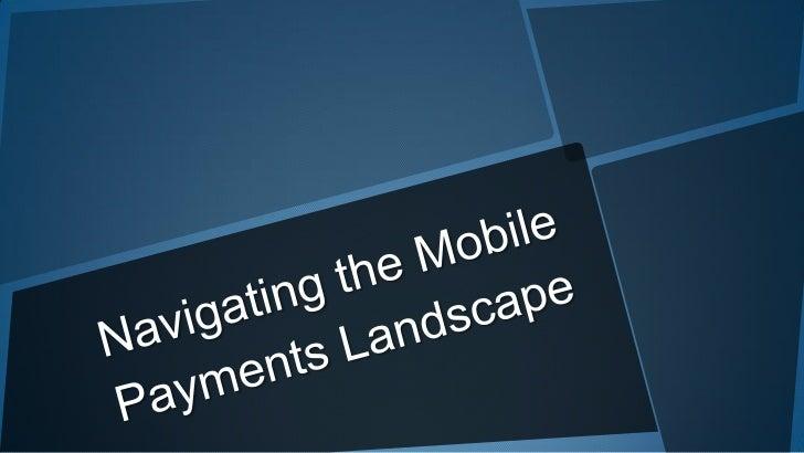 Navigating the Mobile Payments Landscape<br />