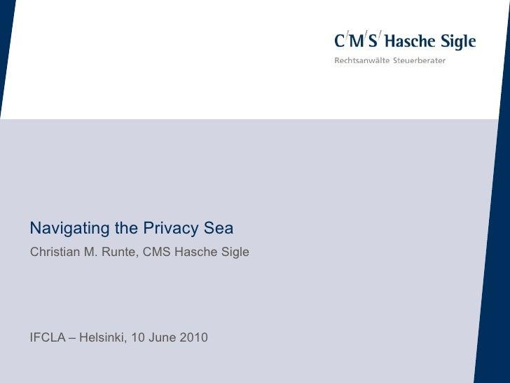 Navigating the Privacy Sea Christian M. Runte, CMS Hasche Sigle     IFCLA – Helsinki, 10 June 2010