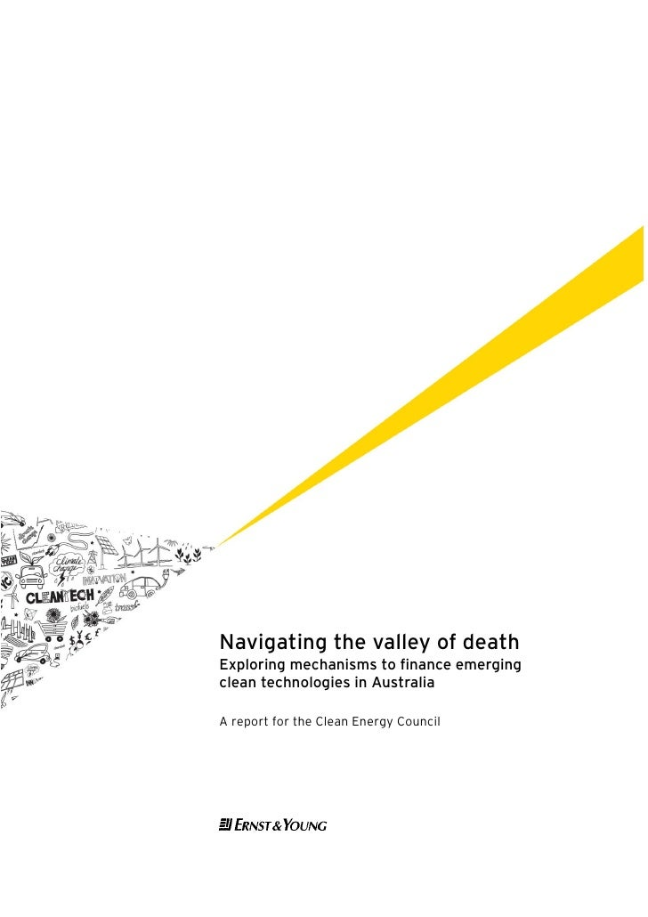 Navigating the valley of death Exploring mechanisms to finance emerging clean technologies in Australia  A report for the ...