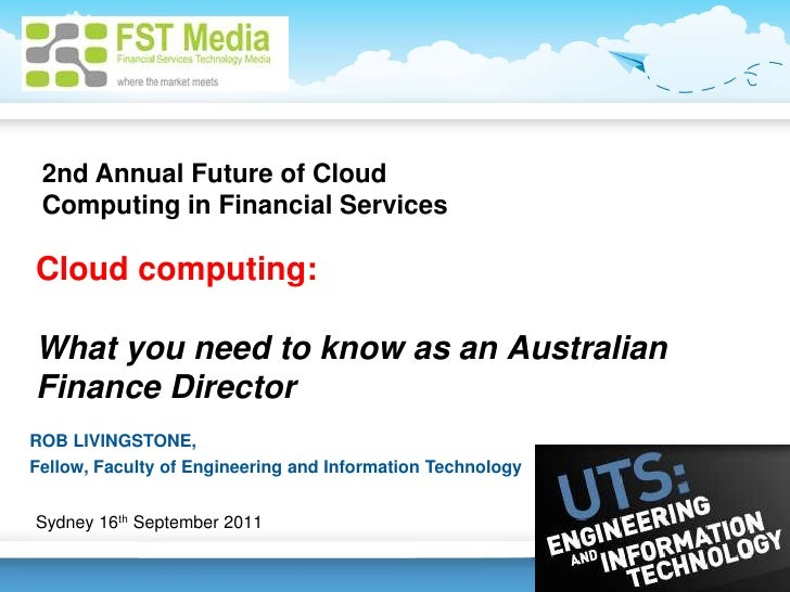 2nd Annual Future of Cloud Computing in Financial Services<br />Cloud computing:  What you need to know as an Australian F...