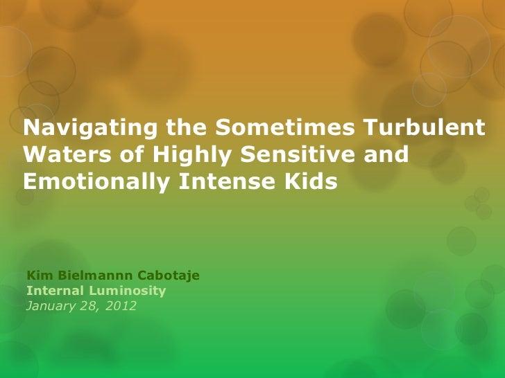 Navigating the Sometimes TurbulentWaters of Highly Sensitive andEmotionally Intense KidsKim Bielmannn CabotajeInternal Lum...